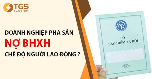 Người lao động có được giải quyết chế độ khi doanh nghiệp phá sản nợ BHXH